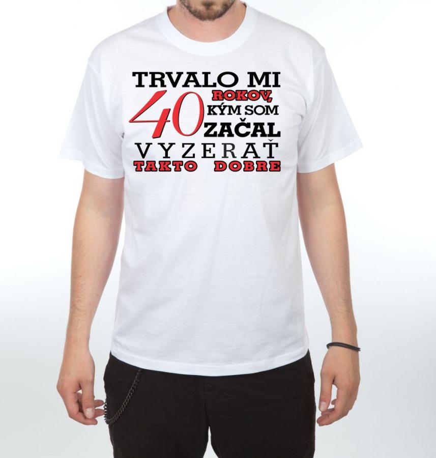 aab4ea3ca66b Pánske tričko - Trvalo mi 40 rokov.